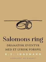 Salomons ring: Dramatisk eventyr med et lyrisk forspil - B.S. Ingemann