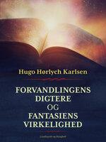 Forvandlingens digtere og fantasiens virkelighed - Hugo Hørlych Karlsen
