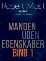 Manden uden egenskaber - Bind 1 - Robert Musil