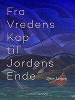 Fra Vredens Kap til Jordens Ende - Björn Larsson