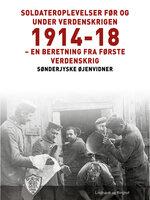 Soldateroplevelser før og under verdenskrigen 1914-18 - Sønderjyske Øjenvidner