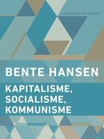Kapitalisme, socialisme, kommunisme - Bente Hansen
