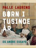 Børn i tusinde år og andre essays - Palle Lauring