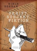 Skrift, subjekt, fiktion - Niels Egebak