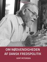 Om nødvendigheden af dansk fredspolitik - Gert Petersen
