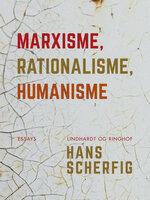 Marxisme, rationalisme, humanisme - Hans Scherfig