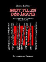 Rødt til en død årstid: Horrorfortællinger fra Holte - Hanna Lützen