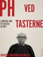 PH ved tasterne: Lampens ånd på Ekstra Bladet - Gregers Dirckinck Holmfeld