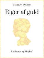 Riger af guld - Margaret Drabble