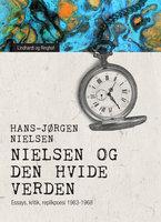 """""""Nielsen"""" og den hvide verden. Essays, kritik, replikpoesi 1963-1968 - Hans-Jørgen Nielsen"""