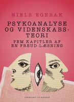 Psykoanalyse og videnskabsteori. Fem kapitler af en Freud-læsning. - Niels Egebak