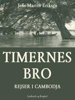Timernes bro - rejser i Cambodja - Jens-Martin Eriksen