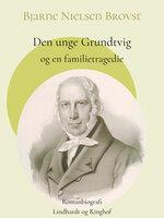 Den unge Grundtvig og en familietragedie - Bjarne Nielsen Brovst