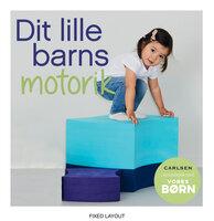 Vores børn: Dit lille barns motorik - Ingen Forfatter