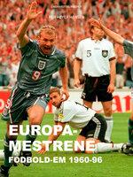 Europa-mestrene: Fodbold-EM 1960-96 - Per Høyer Hansen