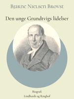 Den unge Grundtvigs lidelser - Bjarne Nielsen Brovst