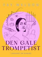 Den gale trompetist - Fay Weldon