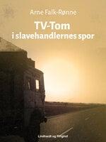 TV-Tom i slavehandlernes spor - Arne Falk-Rønne