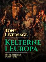 Kelterne i Europa. Kunst, religion og historie