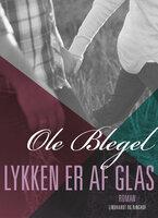 Lykken er af glas - Ole Blegel