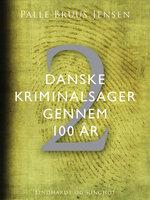 Danske kriminalsager gennem 100 år. Del 2 - Palle Bruus Jensen