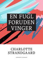 En fugl foruden vinger - Charlotte Strandgaard