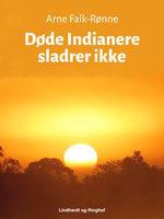 Døde Indianere sladrer ikke - Arne Falk-Rønne