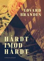 Hårdt imod hårdt - Edvard Brandes