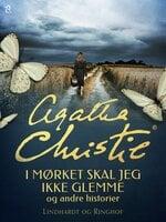 I mørket skal jeg ikke glemme og andre historier - Agatha Christie