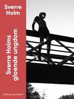 Sverre Holms gloende ungdom - Sverre Holm