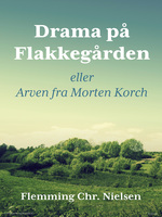 Drama på Flakkegården. Eller Arven fra Morten Korch - Flemming Chr. Nielsen