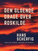 Den gloende drage over Roskilde - Hans Scherfig