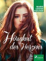 Hörigkeit des Herzens - Marie Louise Fischer