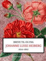 Breve fra og til Johanne Luise Heiberg. 1820-1867 - Johanne Luise Heiberg