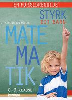 Styrk dit barn: Matematik 0.-3. klasse - en forældreguide - Kirsten von Müllen