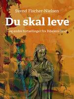 Du skal leve - og andre fortællinger fra Bibelens land - Svend Fischer-Nielsen
