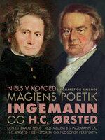 Magiens poetik. Ingemann og H.C. Ørsted - Niels V. Kofoed