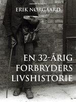 En 32-årig forbryders livshistorie - Erik Nørgaard