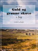 Guld og grønne skove. 1. bog. - Jens Skytte