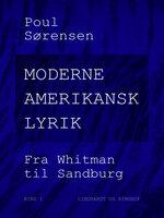Moderne amerikansk lyrik. Bind 1. Fra Whitman til Sandburg - Poul Sørensen