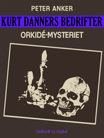 Kurt Danners bedrifter: Orkidé-mysteriet - Peter Anker