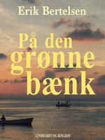 På den grønne bænk - Erik Bertelsen