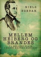 Mellem Heiberg og Brandes. P.L Møllers plads i dansk kritiks historie - Niels Egebak