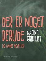 Der er noget derude og andre noveller - Nadine Gordimer