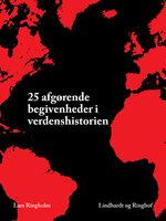 25 afgørende begivenheder i verdenshistorien - Lars Ringholm