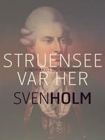 Struensee var her - Sven Holm