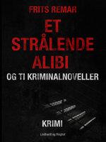 Et strålende alibi og ti kriminalnoveller - Frits Remar