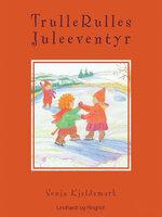 TrulleRulles juleeventyr - Sonja Kjeldsmark