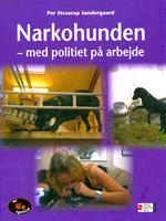 Narkohunden. Med politiet på arbejde - Per Straarup Søndergaard