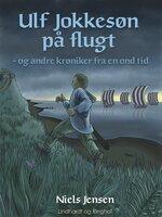 Ulf Jokkesøn på flugt - og andre krøniker fra en ond tid - Niels Jensen